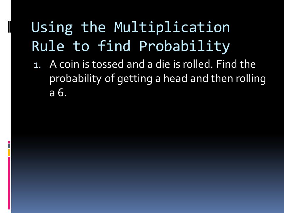 Using the Multiplication Rule to find Probability 1.
