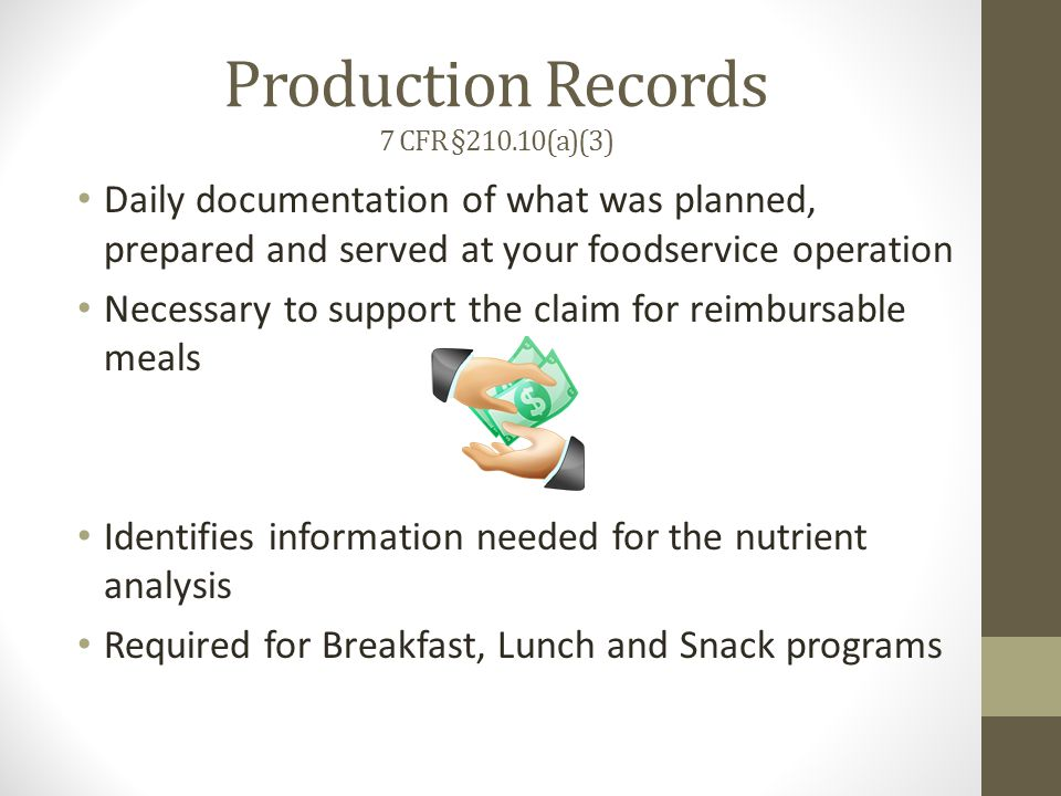 Production Records 7 CFR §210.10(a)(3) Daily documentation of what was planned, prepared and served at your foodservice operation Necessary to support