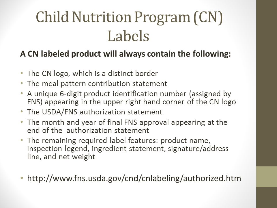 Child Nutrition Program (CN) Labels A CN labeled product will always contain the following: The CN logo, which is a distinct border The meal pattern c