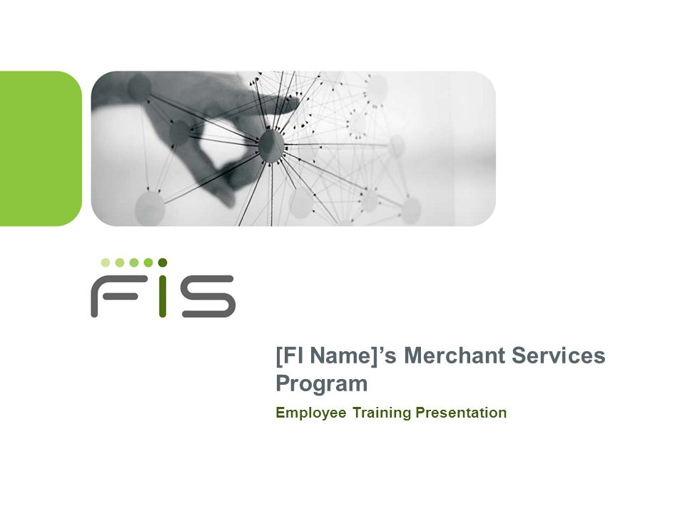 [FI Name]s Merchant Services Program Employee Training Presentation