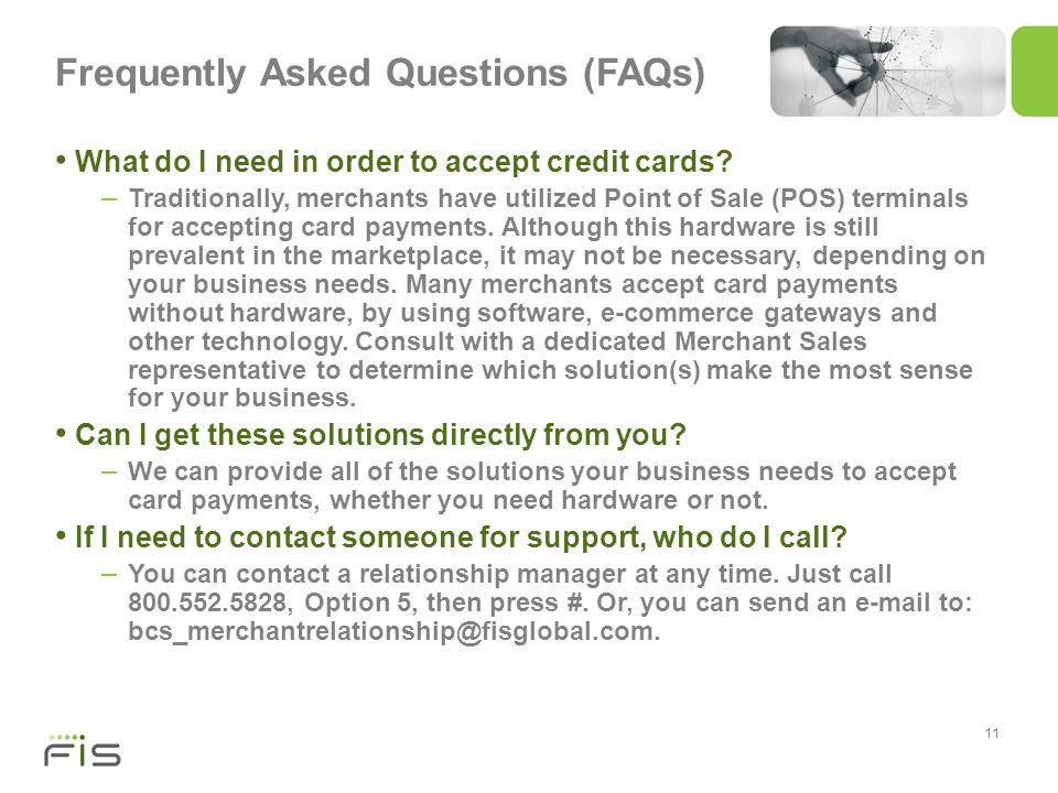 11 Frequently Asked Questions (FAQs) What do I need in order to accept credit cards.