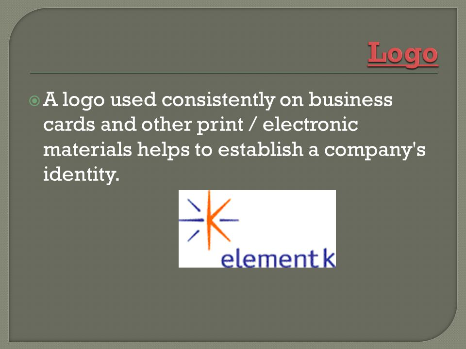 A logo used consistently on business cards and other print / electronic materials helps to establish a company s identity.