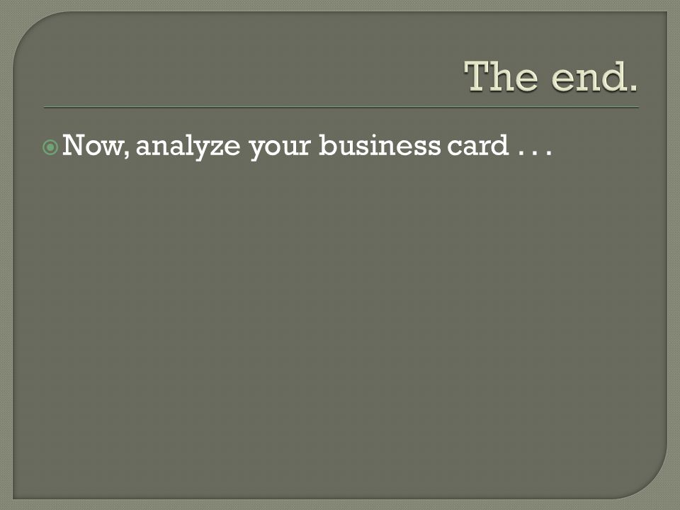 Now, analyze your business card...