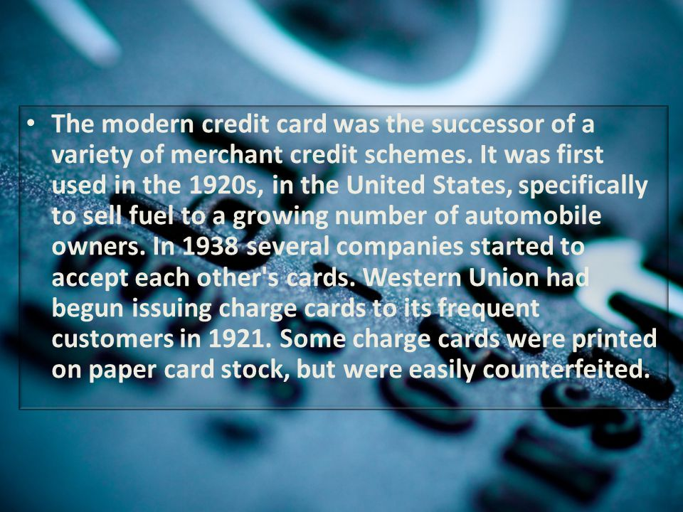 The modern credit card was the successor of a variety of merchant credit schemes.