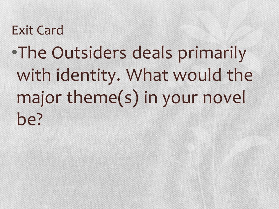 Exit Card The Outsiders deals primarily with identity.