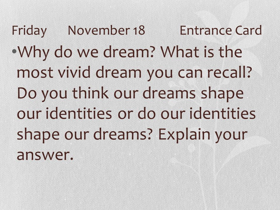 FridayNovember 18Entrance Card Why do we dream.What is the most vivid dream you can recall.
