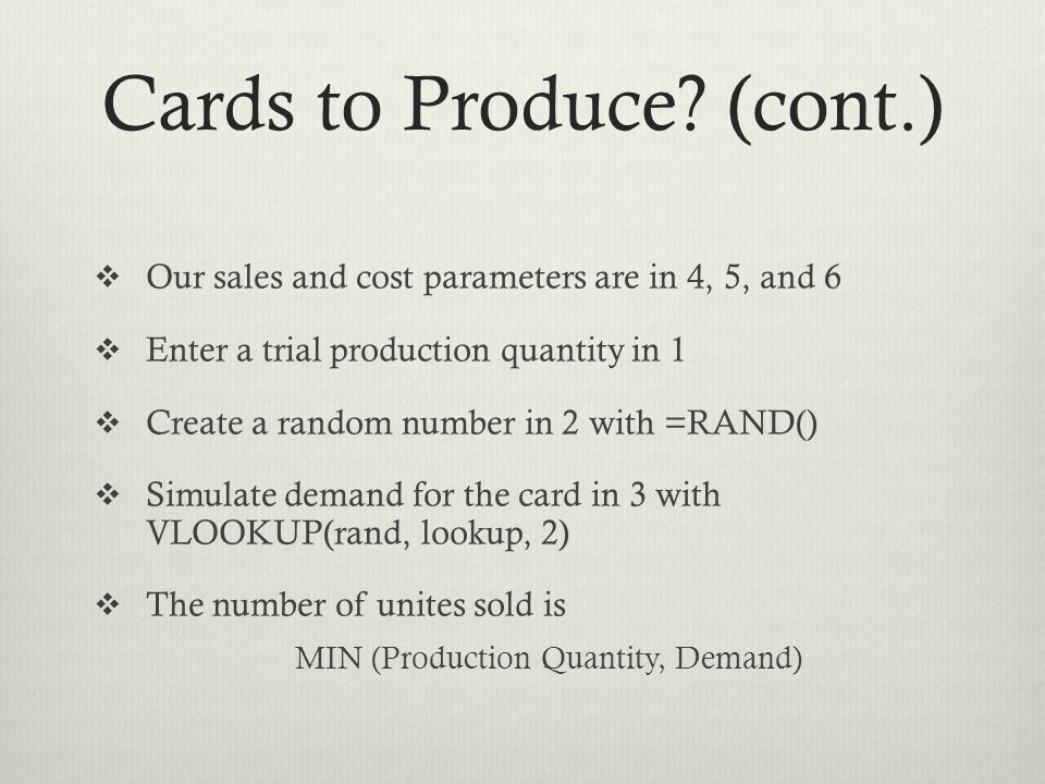 Cards to Produce? (cont.) Our sales and cost parameters are in 4, 5, and 6 Enter a trial production quantity in 1 Create a random number in 2 with =RA