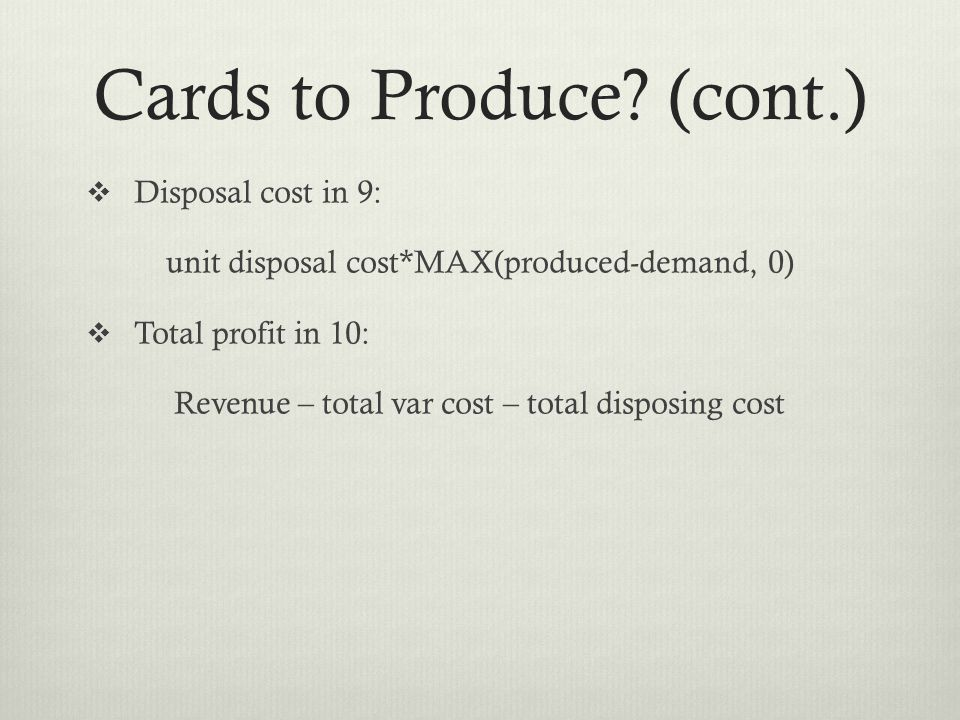 Cards to Produce? (cont.) Disposal cost in 9: unit disposal cost*MAX(produced-demand, 0) Total profit in 10: Revenue – total var cost – total disposin