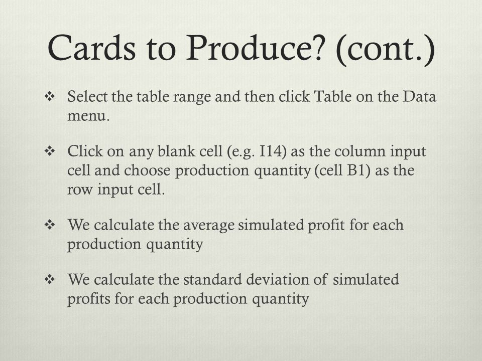 Cards to Produce? (cont.) Select the table range and then click Table on the Data menu. Click on any blank cell (e.g. I14) as the column input cell an