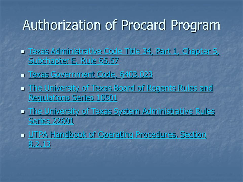 Authorization of Procard Program Texas Administrative Code Title 34, Part 1, Chapter 5, Subchapter E, Rule §5.57 Texas Administrative Code Title 34, P
