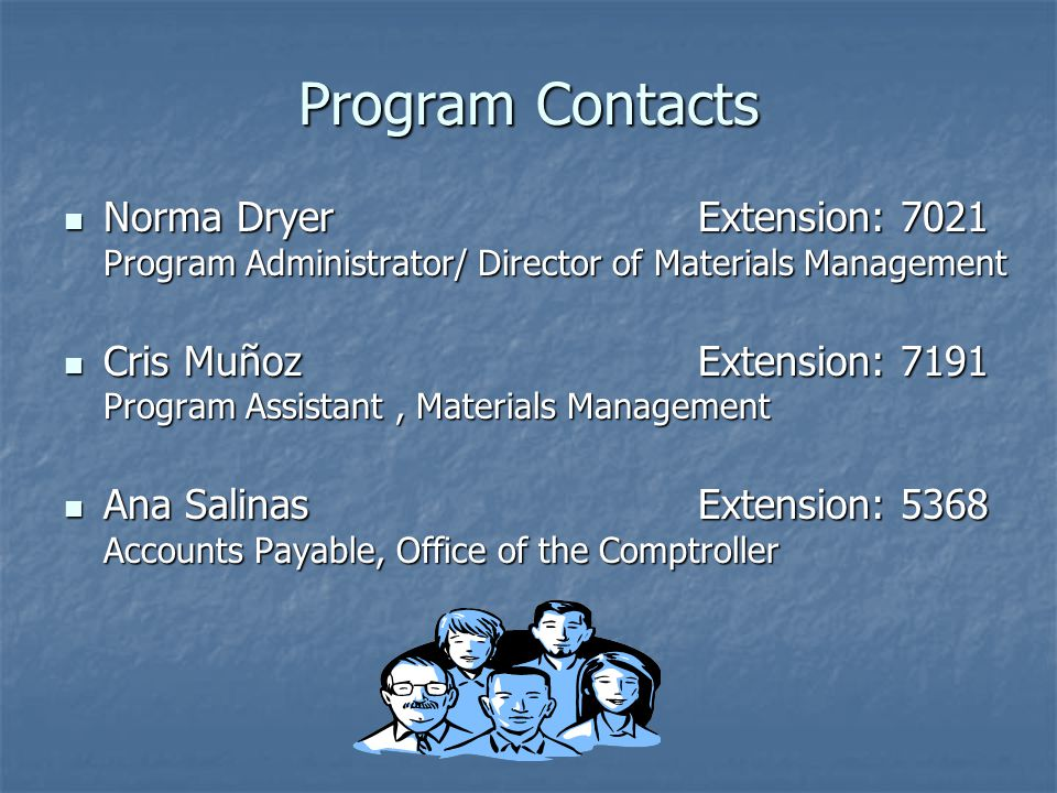 Program Contacts Norma DryerExtension: 7021 Program Administrator/ Director of Materials Management Norma DryerExtension: 7021 Program Administrator/