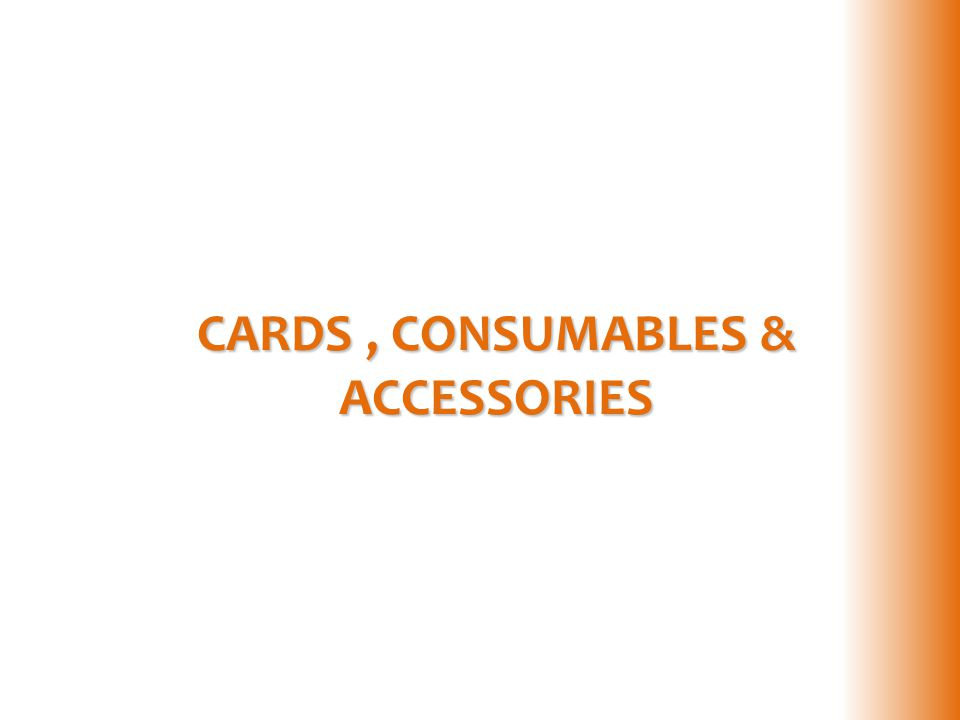 CARDS, CONSUMABLES & ACCESSORIES