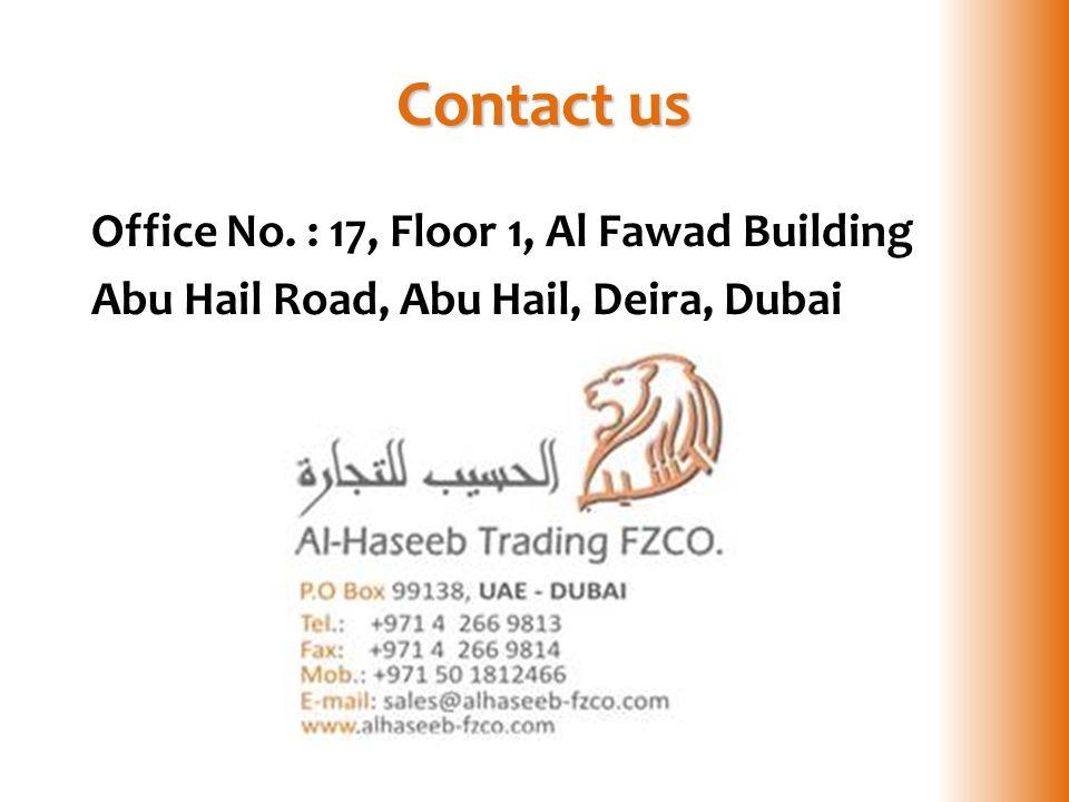 Contact us Office No. : 17, Floor 1, Al Fawad Building Abu Hail Road, Abu Hail, Deira, Dubai