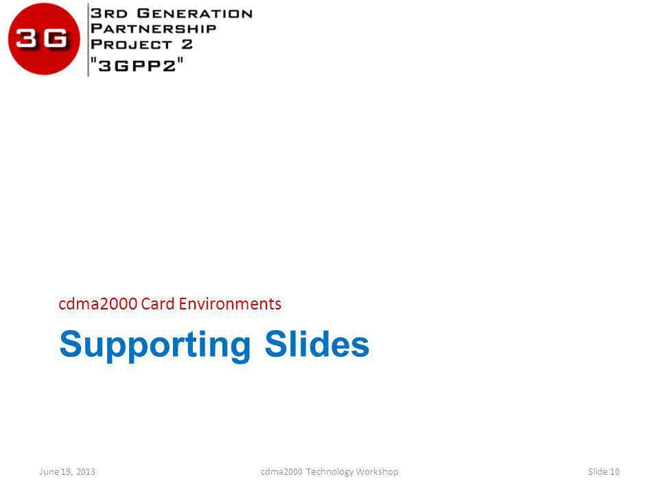 Supporting Slides cdma2000 Card Environments June 19, 2013cdma2000 Technology WorkshopSlide 10