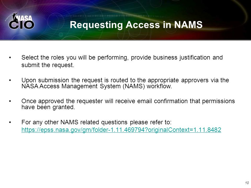 Requesting Access in NAMS Select the roles you will be performing, provide business justification and submit the request. Upon submission the request