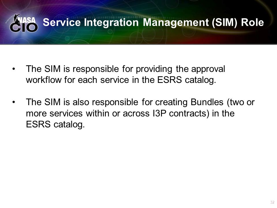 32 Service Integration Management (SIM) Role The SIM is responsible for providing the approval workflow for each service in the ESRS catalog.