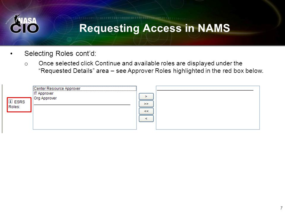 Requesting Access in NAMS Selecting Roles contd: o Once selected click Continue and available roles are displayed under the Requested Details area – s