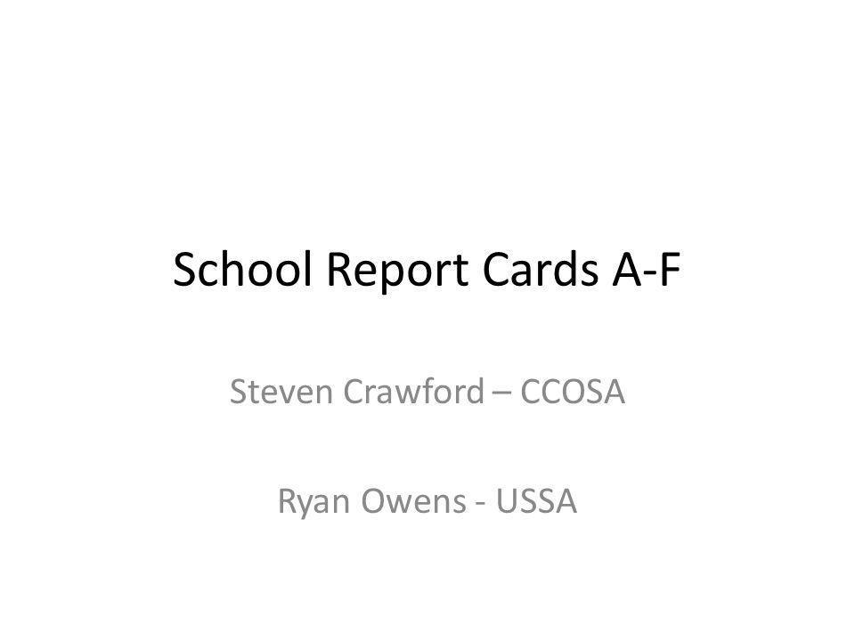 School Report Cards A-F Steven Crawford – CCOSA Ryan Owens - USSA