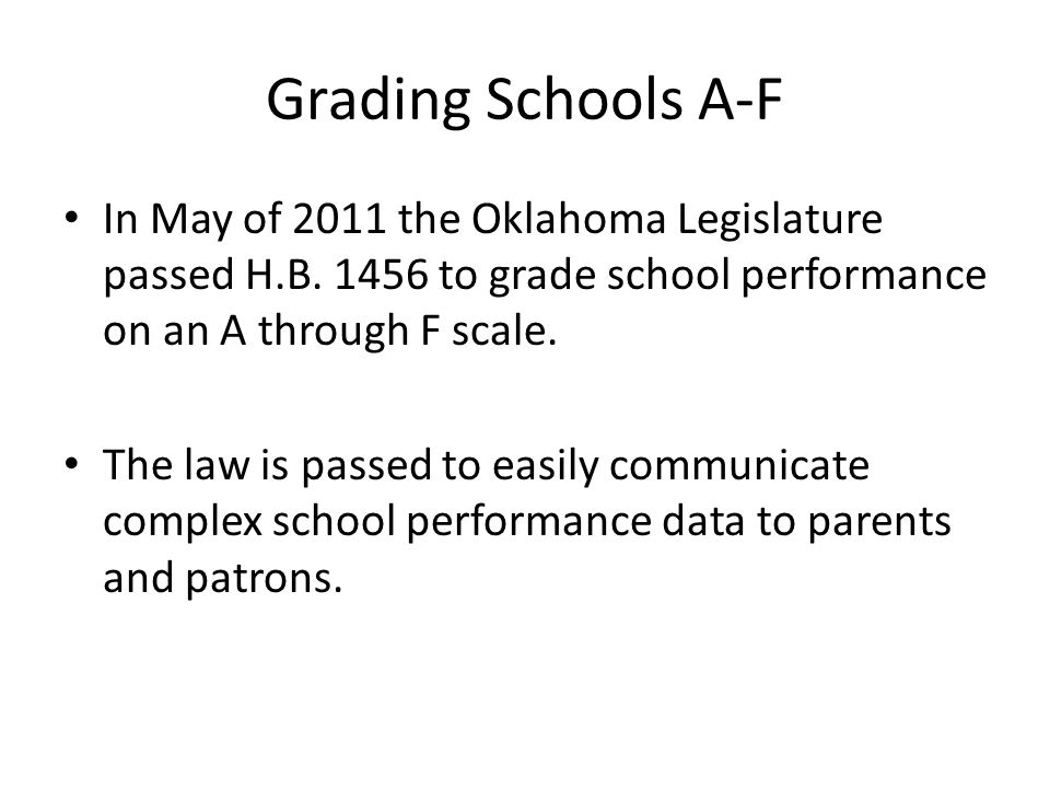 Grading Schools A-F In May of 2011 the Oklahoma Legislature passed H.B.