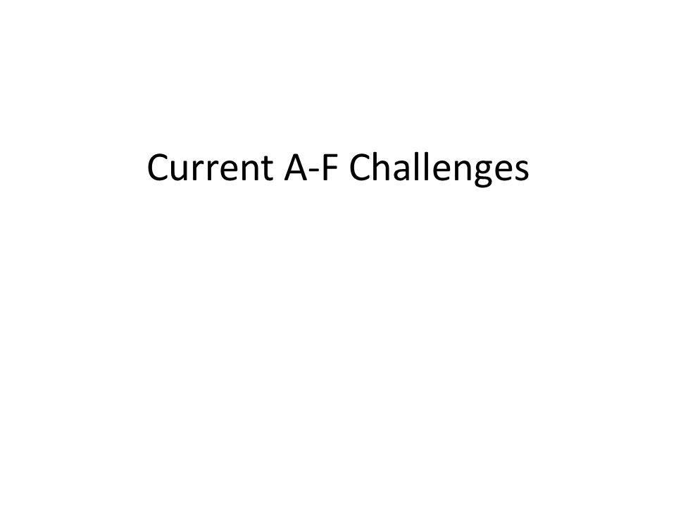 Current A-F Challenges