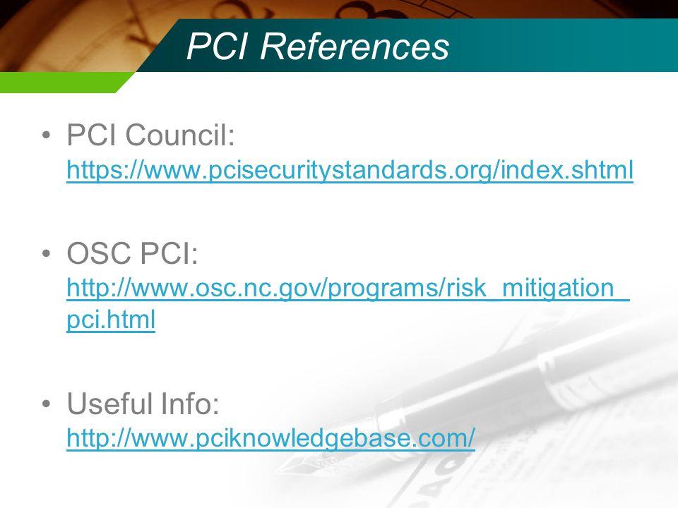 PCI References PCI Council: https://www.pcisecuritystandards.org/index.shtml https://www.pcisecuritystandards.org/index.shtml OSC PCI: http://www.osc.