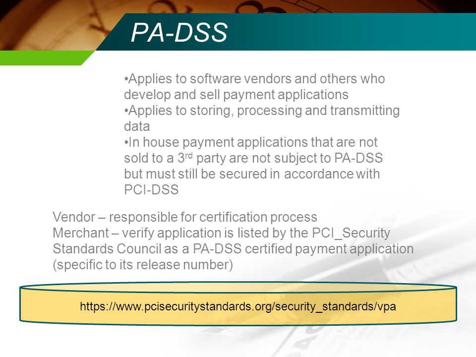 PA-DSS Process Review end-to-end functions All input and output Where stored, who has access to PC, where data goes Error Conditions Cached information, notifications Interfaces/Connections to Other Systems Data Flow Encryption Mechanisms Authentication Mechanisms