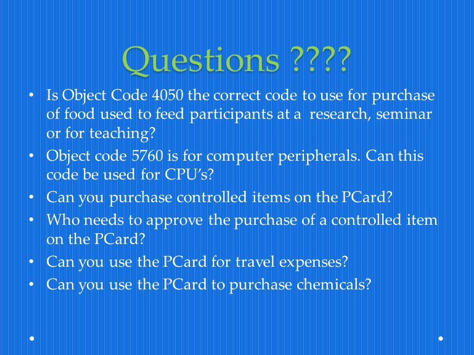 Questions ???? Is Object Code 4050 the correct code to use for purchase of food used to feed participants at a research, seminar or for teaching? Obje