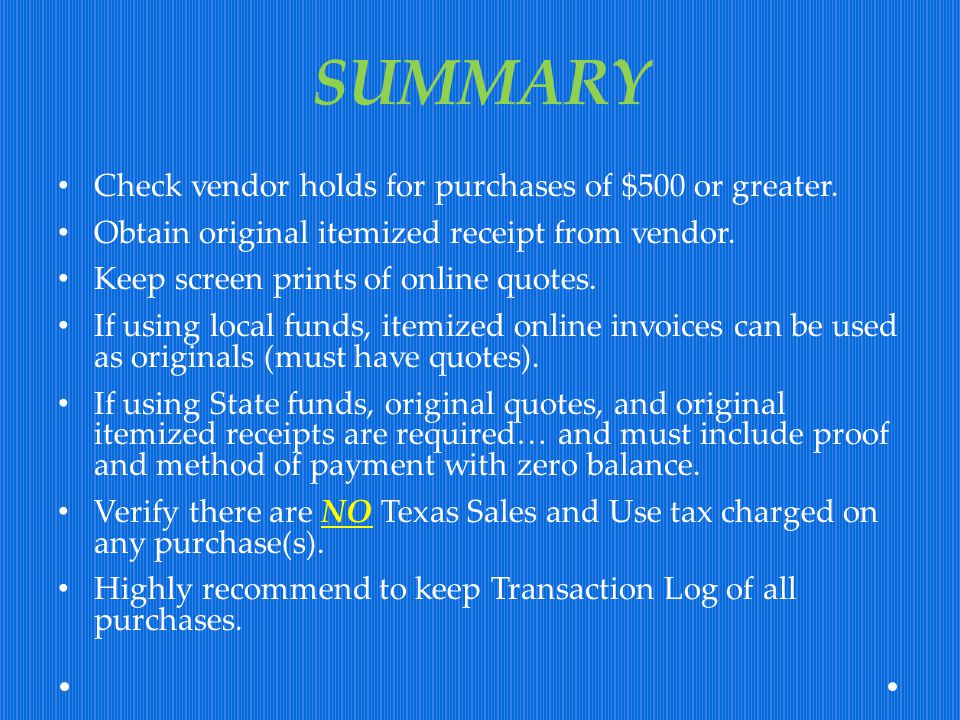 SUMMARY Check vendor holds for purchases of $500 or greater. Obtain original itemized receipt from vendor. Keep screen prints of online quotes. If usi