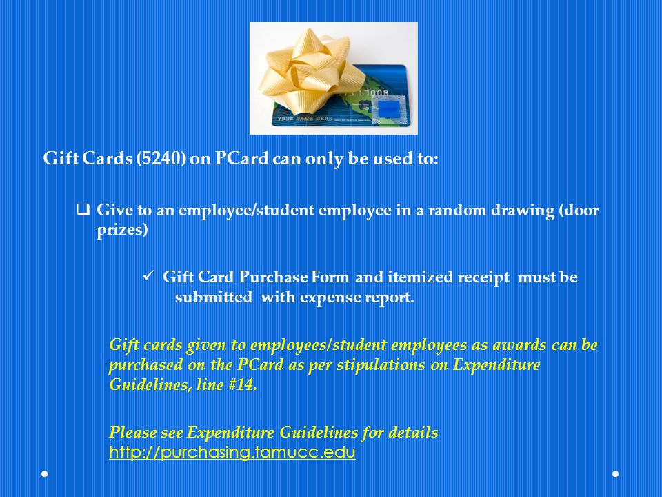 Gift Cards (5240) on PCard can only be used to: Give to an employee/student employee in a random drawing (door prizes) Gift Card Purchase Form and ite
