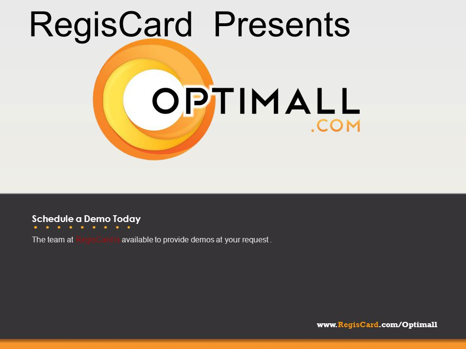 www.RegisCard.com/Optimall Schedule a Demo Today The team at RegisCard is available to provide demos at your request.