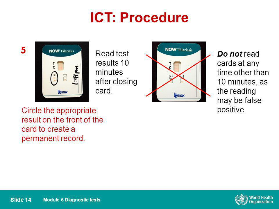 Module 5 Diagnostic tests ICT: Procedure 5 Read test results 10 minutes after closing card. Do not read cards at any time other than 10 minutes, as th