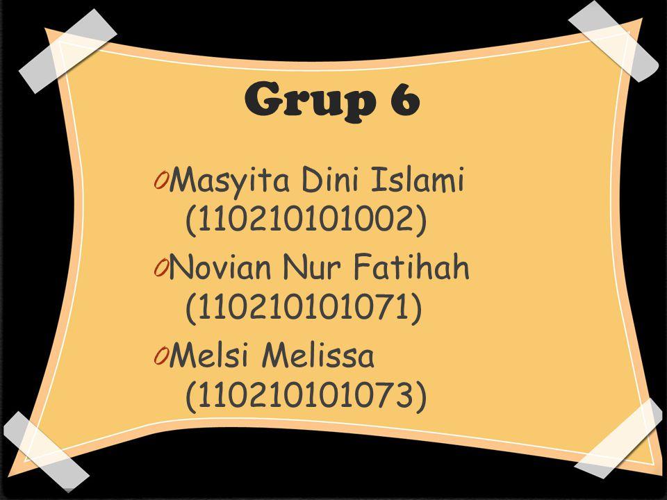 Grup 6 0 Masyita Dini Islami (110210101002) 0 Novian Nur Fatihah (110210101071) 0 Melsi Melissa (110210101073)