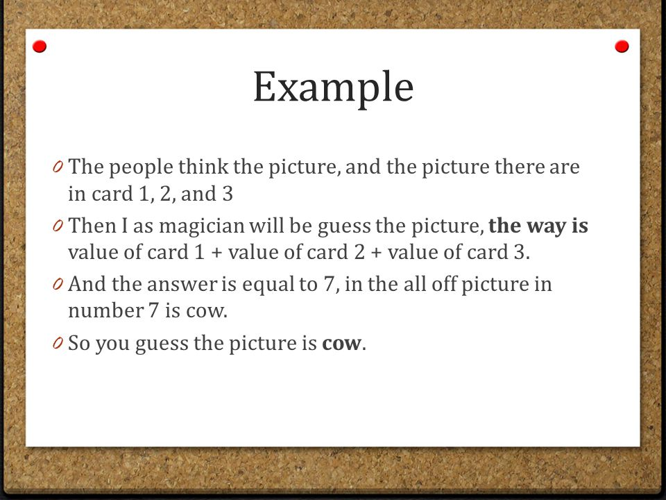 Example 0 The people think the picture, and the picture there are in card 1, 2, and 3 0 Then I as magician will be guess the picture, the way is value of card 1 + value of card 2 + value of card 3.