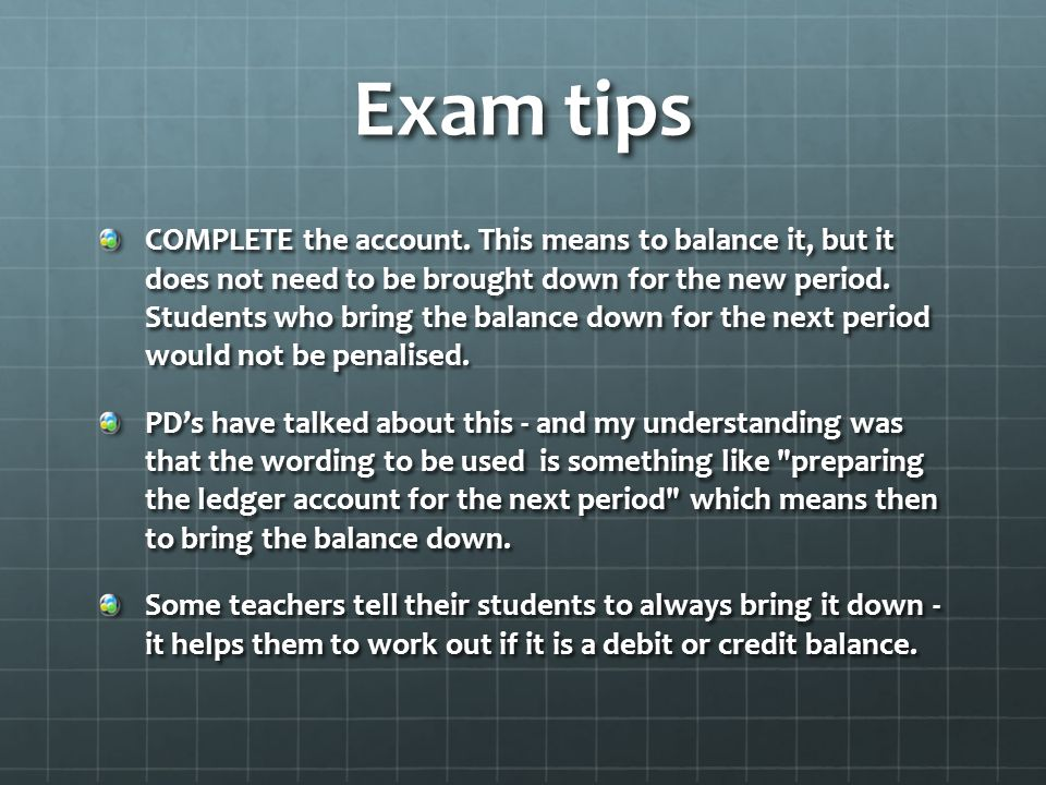 Exam tips COMPLETE the account.
