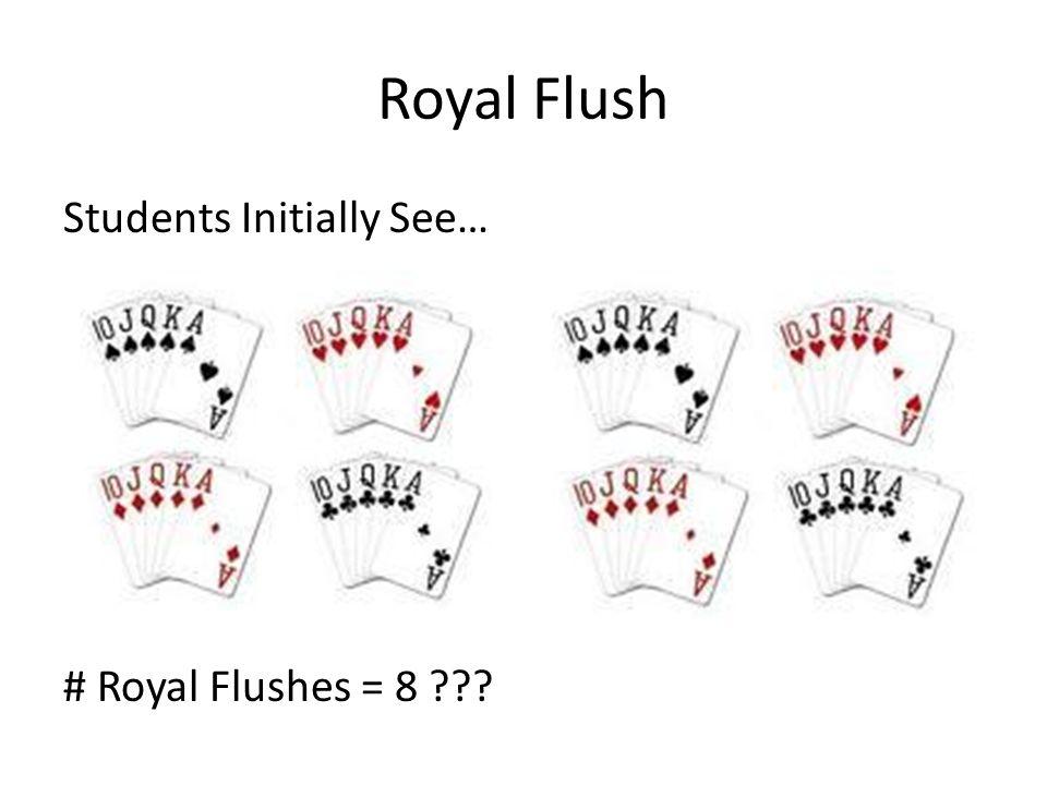 Royal Flush Students Initially See… # Royal Flushes = 8