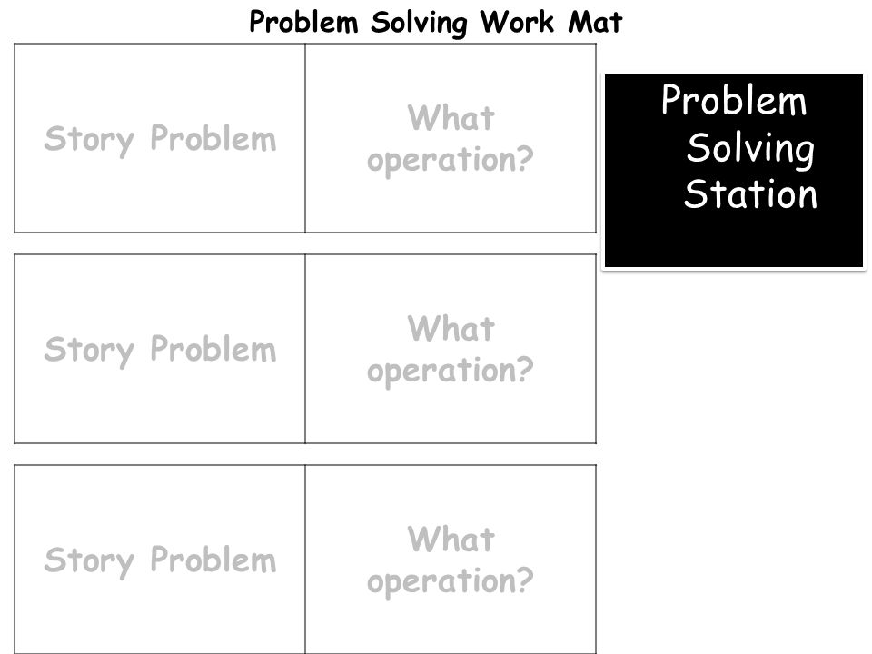 Story Problem What operation? Story Problem What operation? Story Problem What operation? Problem Solving Work Mat Problem Solving Station