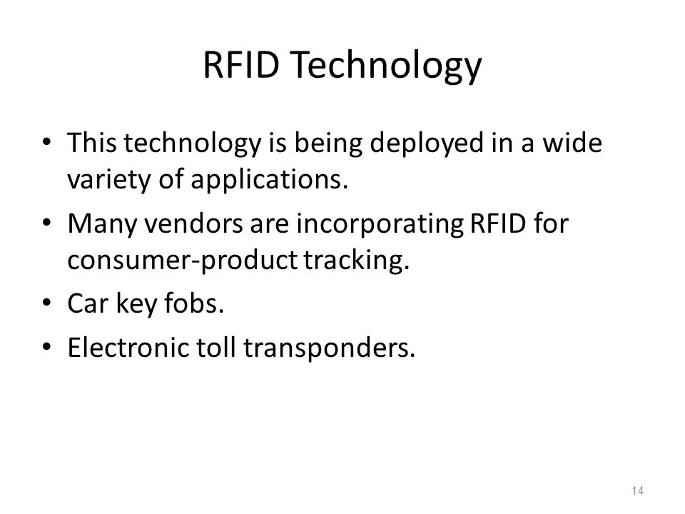 RFID Technology This technology is being deployed in a wide variety of applications.