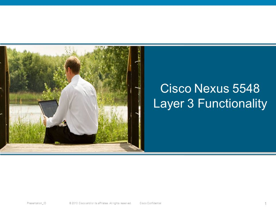 © 2010 Cisco and/or its affiliates. All rights reserved. Cisco ConfidentialPresentation_ID 1 Cisco Nexus 5548 Layer 3 Functionality