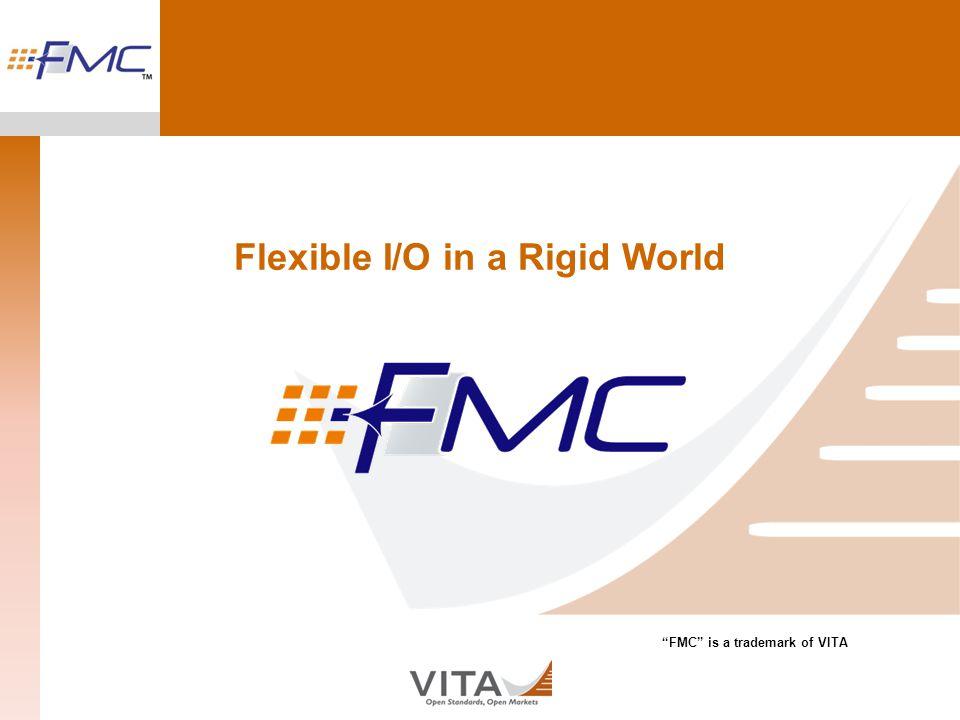 Flexible I/O in a Rigid World FMC is a trademark of VITA