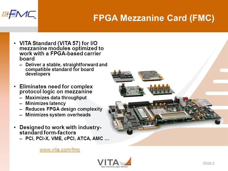 FPGA Mezzanine Card (FMC) VITA Standard (VITA 57) for I/O mezzanine modules optimized to work with a FPGA-based carrier board –Deliver a stable, strai