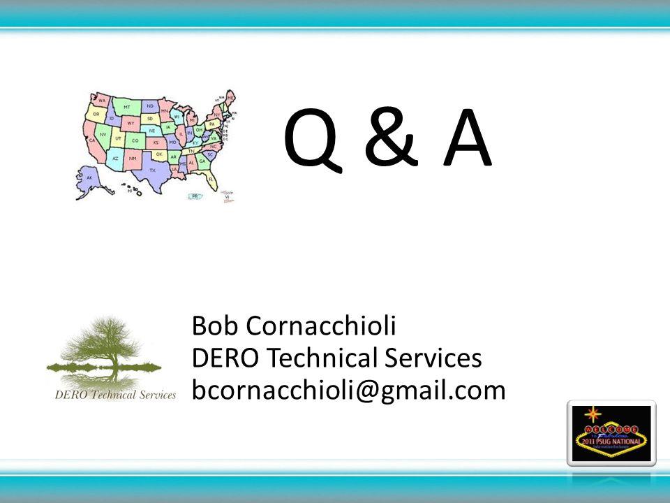 Bob Cornacchioli DERO Technical Services bcornacchioli@gmail.com Q & A