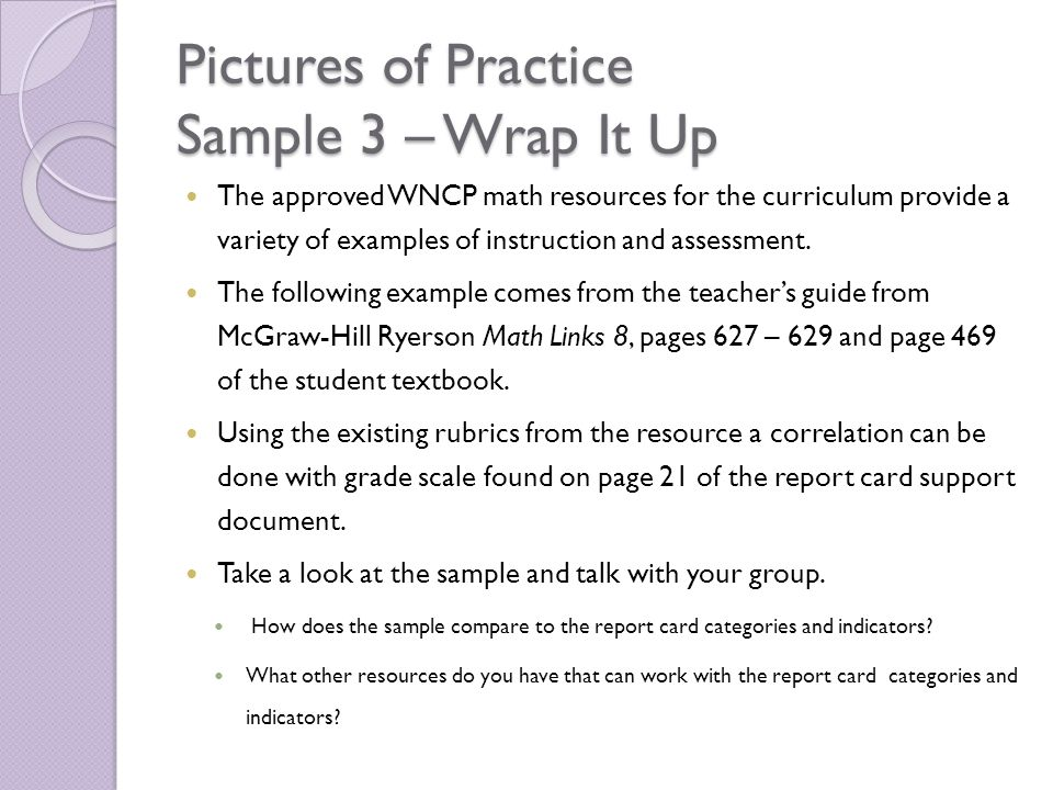 Pictures of Practice Sample 3 – Wrap It Up The approved WNCP math resources for the curriculum provide a variety of examples of instruction and assess