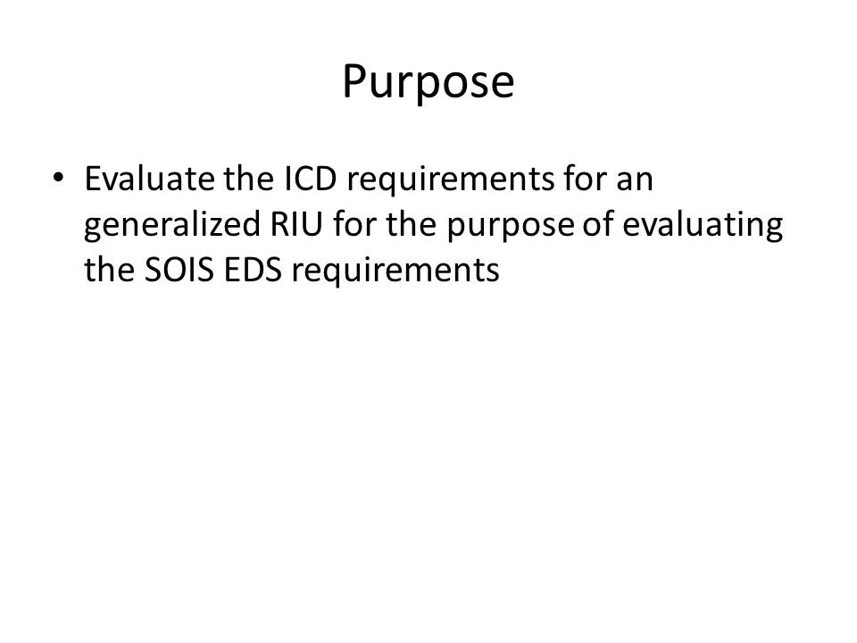 Purpose Evaluate the ICD requirements for an generalized RIU for the purpose of evaluating the SOIS EDS requirements