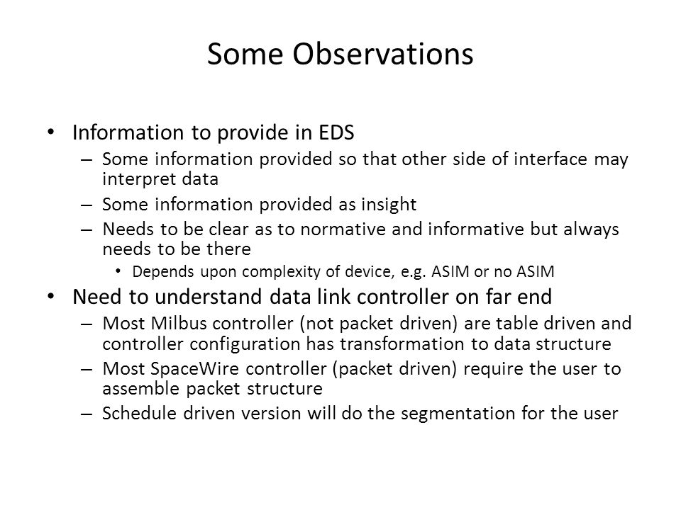 Some Observations Information to provide in EDS – Some information provided so that other side of interface may interpret data – Some information provided as insight – Needs to be clear as to normative and informative but always needs to be there Depends upon complexity of device, e.g.