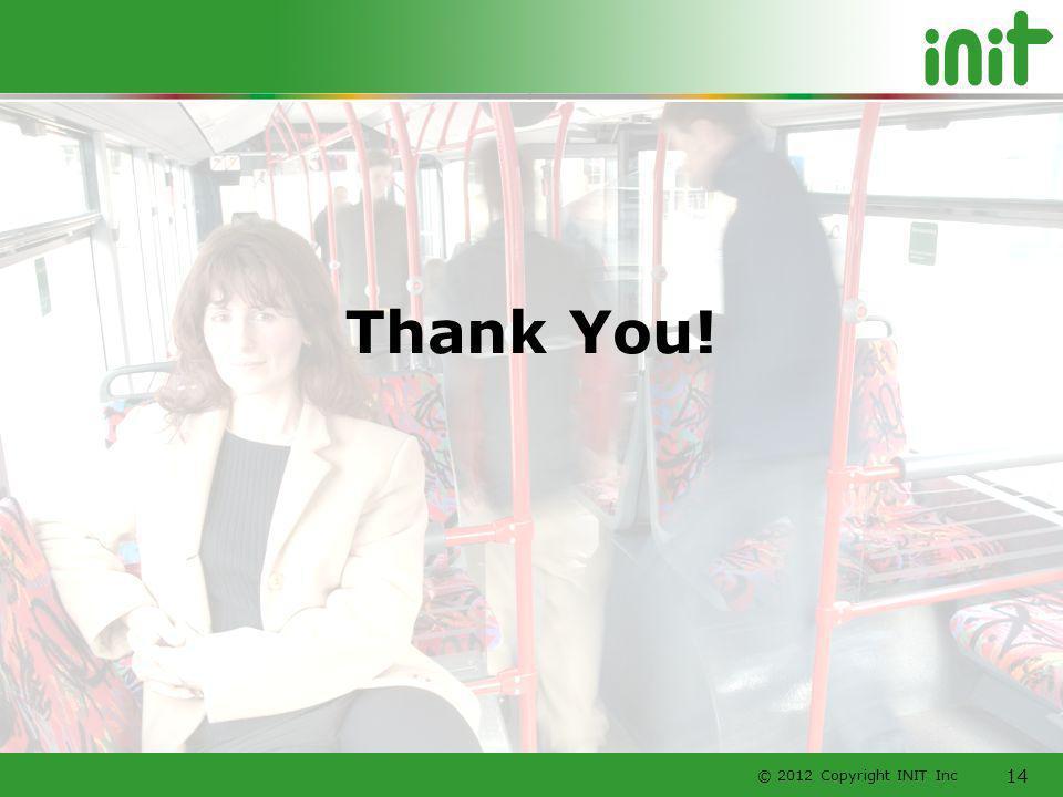 © 2012 Copyright INIT Inc 14 Thank You!