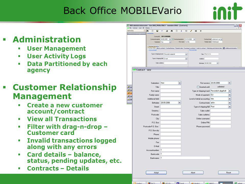 © 2012 Copyright INIT Inc Back Office MOBILEVario Administration User Management User Activity Logs Data Partitioned by each agency Customer Relationship Management Create a new customer account/contract View all Transactions Filter with drag-n-drop – Customer card Invalid transactions logged along with any errors Card details – balance, status, pending updates, etc.