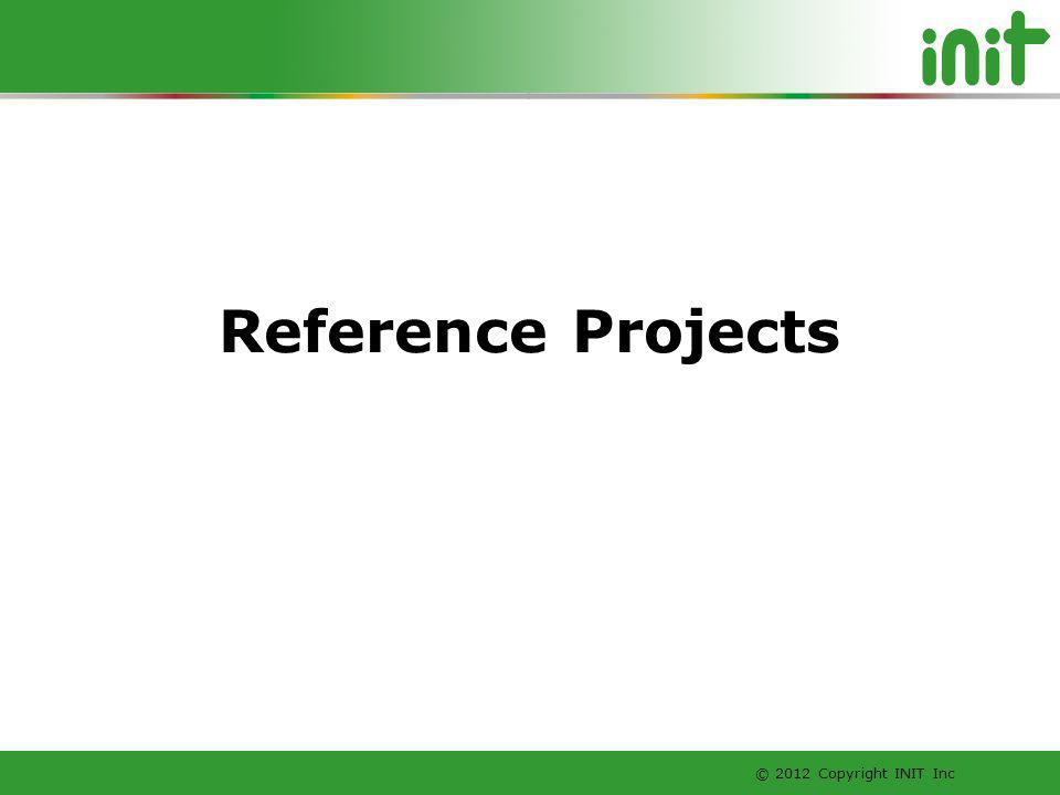 © 2012 Copyright INIT Inc Reference Projects