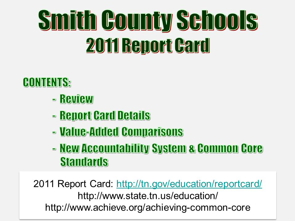 2011 Report Card: http://tn.gov/education/reportcard/http://tn.gov/education/reportcard/ http://www.state.tn.us/education/ http://www.achieve.org/achi
