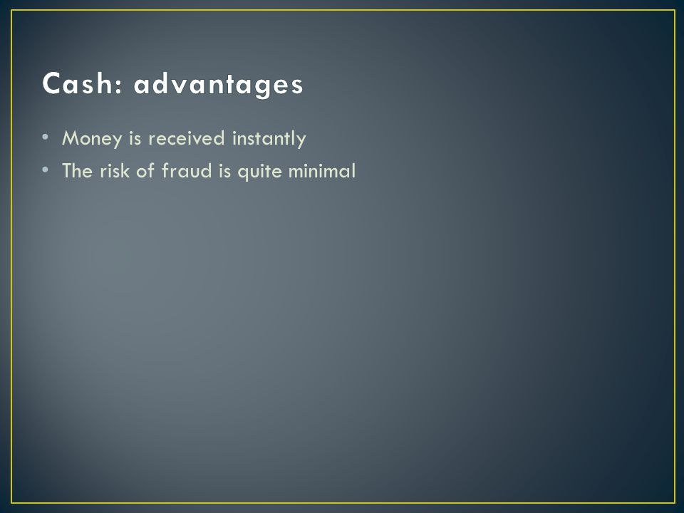 Money is received instantly The risk of fraud is quite minimal