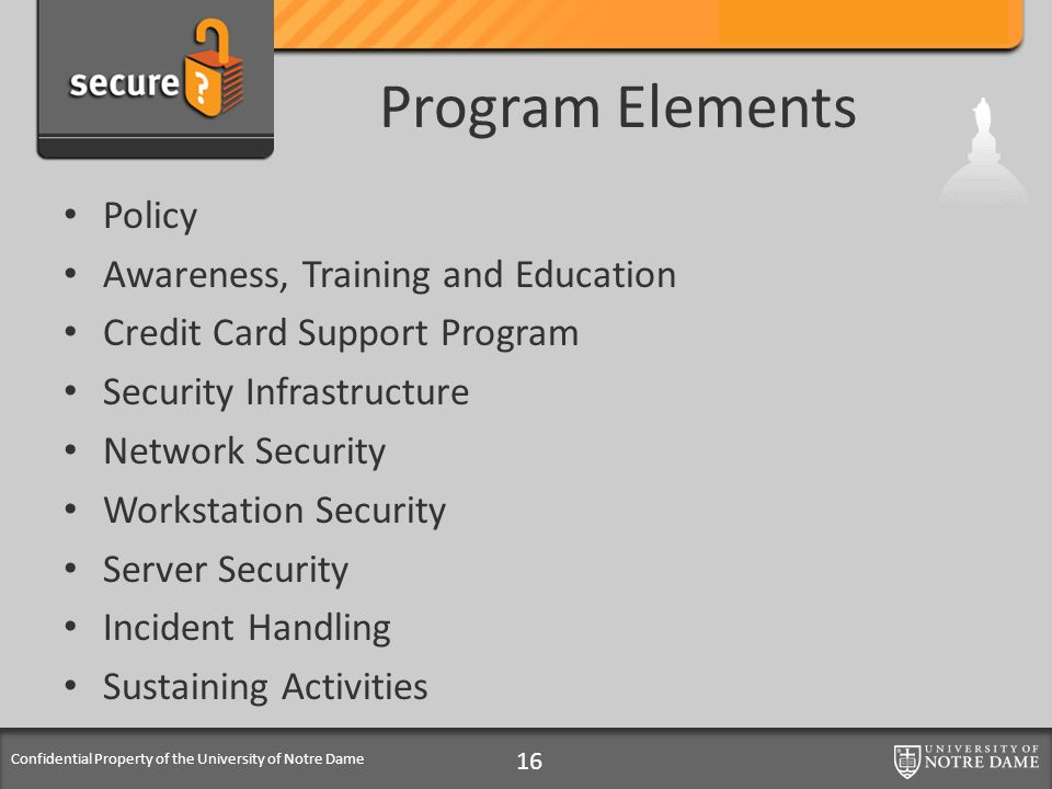 Confidential Property of the University of Notre Dame Program Elements Policy Awareness, Training and Education Credit Card Support Program Security I